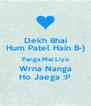 Dekh Bhai Hum Patel Hain B-) Panga Mat Liyo Wrna Nanga Ho Jaega :P - Personalised Poster A4 size