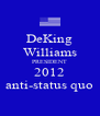 DeKing Williams PRESIDENT 2012 anti-status quo - Personalised Poster A4 size