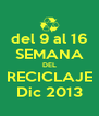 del 9 al 16 SEMANA DEL RECICLAJE Dic 2013 - Personalised Poster A4 size