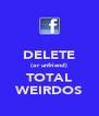 DELETE (or unfriend) TOTAL WEIRDOS - Personalised Poster A4 size