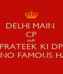 DELHI MAIN  CP AUR PRATEEK KI DP DONO FAMOUS HAIN - Personalised Poster A4 size