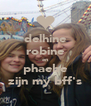 delhine robine en phaebe zijn my bff's - Personalised Poster A4 size