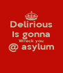 Delirious Is gonna Wreck you @ asylum  - Personalised Poster A4 size