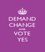 DEMAND CHANGE AND VOTE YES - Personalised Poster A4 size