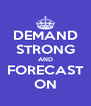 DEMAND STRONG AND FORECAST ON - Personalised Poster A4 size