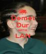 Demet Dur ARTIK LAN  - Personalised Poster A4 size