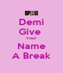 Demi Give  Your Name A Break - Personalised Poster A4 size
