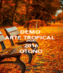 DEMO  ARTE TROPICAL  OTOÑO  2016 OTOÑO - Personalised Poster A4 size