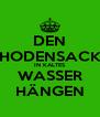 DEN HODENSACK IN KALTES WASSER HÄNGEN - Personalised Poster A4 size