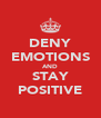 DENY EMOTIONS AND STAY POSITIVE - Personalised Poster A4 size