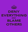 DENY EVERYTHING AND BLAME OTHERS - Personalised Poster A4 size