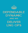 DEPENDABLE DYNAMIC AND WE DELIVER LNG OPS - Personalised Poster A4 size