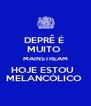 DEPRÊ É  MUITO  MAINSTREAM HOJE ESTOU   MELANCÓLICO  - Personalised Poster A4 size