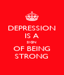 DEPRESSION IS A SIGN OF BEING STRONG - Personalised Poster A4 size