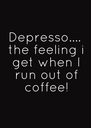 Depresso....  the feeling i  get when I  run out of  coffee! - Personalised Poster A4 size