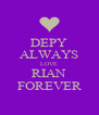DEPY ALWAYS LOVE RIAN FOREVER - Personalised Poster A4 size