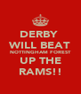 DERBY  WILL BEAT NOTTINGHAM FOREST UP THE RAMS!! - Personalised Poster A4 size