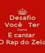Desafio Você   Ter Calma E cantar  O Rap do Zelo - Personalised Poster A4 size