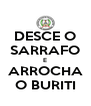 DESCE O SARRAFO E ARROCHA O BURITI - Personalised Poster A4 size