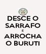DESCE O SARRAFO E ARROCHA O BURUTI - Personalised Poster A4 size