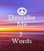 Describe Me In 3  Words - Personalised Poster A4 size