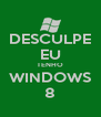 DESCULPE EU TENHO WINDOWS 8 - Personalised Poster A4 size