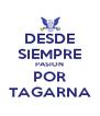 DESDE SIEMPRE PASION POR TAGARNA - Personalised Poster A4 size