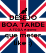 DESEJO BOA TARDE A TODA A gente que meter like :) - Personalised Poster A4 size