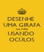 DESENHE  UMA GIRAFA NA MÃO USANDO  OCÚLOS - Personalised Poster A4 size