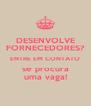 DESENVOLVE FORNECEDORES? ENTRE EM CONTATO se procura uma vaga! - Personalised Poster A4 size
