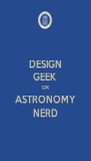 DESIGN GEEK OR ASTRONOMY NERD - Personalised Poster A4 size