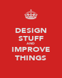 DESIGN STUFF AND IMPROVE THINGS - Personalised Poster A4 size