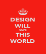 DESIGN WILL SAVE THIS WORLD - Personalised Poster A4 size