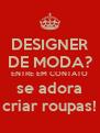 DESIGNER DE MODA? ENTRE EM CONTATO se adora criar roupas! - Personalised Poster A4 size