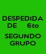 DESPEDIDA DE     6to  SEGUNDO GRUPO - Personalised Poster A4 size