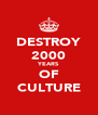 DESTROY 2000 YEARS OF CULTURE - Personalised Poster A4 size