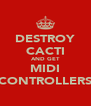 DESTROY CACTI AND GET MIDI CONTROLLERS - Personalised Poster A4 size
