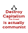 Destroy Capitalism The Creed is actually communist - Personalised Poster A4 size