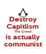 Destroy Capitlism The Creed is actually communist - Personalised Poster A4 size