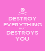 DESTROY EVERYTHING THAT DESTROYS YOU - Personalised Poster A4 size