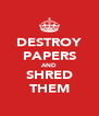 DESTROY PAPERS AND SHRED THEM - Personalised Poster A4 size