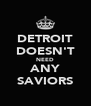 DETROIT DOESN'T NEED ANY SAVIORS - Personalised Poster A4 size