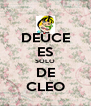 DEUCE ES SOLO DE CLEO - Personalised Poster A4 size
