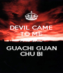DEVIL CAME TO ME AND SAID GUACHI GUAN CHU BI - Personalised Poster A4 size