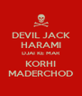 DEVIL JACK HARAMI DJAI KE MAR KORHI MADERCHOD - Personalised Poster A4 size