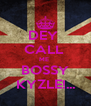 DEY  CALL  ME  BOSSY KYZLE!... - Personalised Poster A4 size
