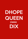 DHOPE QUEEN OWNX  DIX  - Personalised Poster A4 size