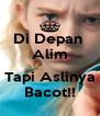 Di Depan  Alim  Tapi Aslinya Bacot!! - Personalised Poster A4 size