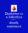 Diabetes is a lifestlye not a  death sentence - Personalised Poster A4 size