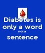Diabetes is only a word not a sentence  - Personalised Poster A4 size
